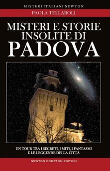 Misteri e storie insolite di Padova - Paola Tellaroli - copertina