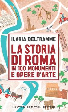 La storia di Roma in 100 monumenti e opere d'arte - Ilaria Beltramme - copertina