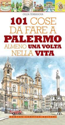 101 cose da fare a Palermo almeno una volta nella vita - Thomas Bires,Gilda Terranova - ebook