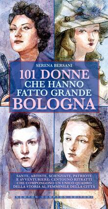 101 donne che hanno fatto grande Bologna - Serena Bersani,G. Niro - ebook