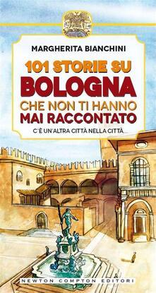 101 storie su Bologna che non ti hanno mai raccontato - Margherita Bianchini,F. Cattani - ebook