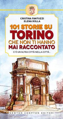 101 storie su Torino che non ti hanno mai raccontato - Cristina Fantuzzi,Elena Rolla,A. Bruno - ebook