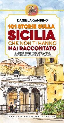 101 storie sulla Sicilia che non ti hanno mai raccontato - Daniela Gambino,M. Penco - ebook
