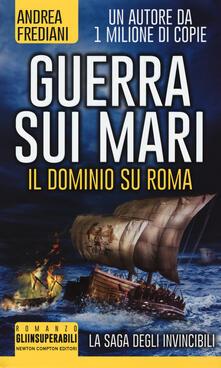 Guerra sui mari. Il dominio su Roma. La saga degli invincibili - Andrea Frediani - copertina