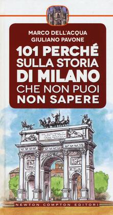101 perché sulla storia di Milano che non puoi non sapere - Marco Dell'Acqua,Giuliano Pavone - copertina