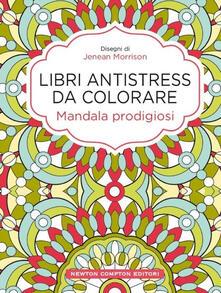Mandala prodigiosi. Libri antistress da colorare - Jenean Morrison - copertina