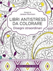 Disegni straordinari. Libri antistress da colorare - Jenean Morrison - copertina