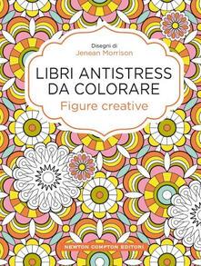 Figure creative. Libri antistress da colorare - Jenean Morrison - copertina