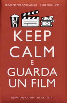 Keep calm e guarda un film - Sebastiano Barcaroli,Federica Lippi - copertina