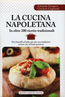 La cucina napoletana in oltre 200 ricette - Eduardo Estatico,Gerardo Gagliardi - copertina