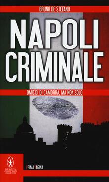 Napoli criminale. Omicidi di Camorra, ma non solo - Bruno De Stefano - copertina