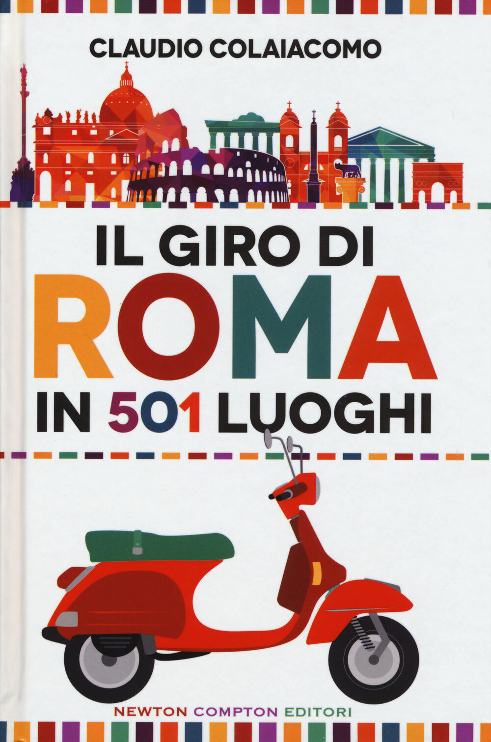 Il giro di Roma in 501 luoghi. La città come non l'avete mai vista