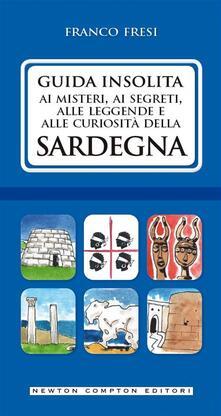 Guida insolita ai misteri, ai segreti, alle leggende e alle curiosità della Sardegna - Franco Fresi - ebook