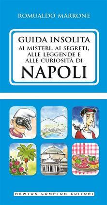 Guida insolita ai misteri, ai segreti, alle leggende e alle curiosità di Napoli - Romualdo Marrone - ebook