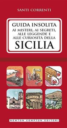 Guida insolita ai misteri, ai segreti, alle leggende e alle curiosità della Sicilia - Santi Correnti - ebook