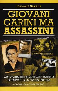 Foto Cover di Giovani carini ma assassini. Giovanissimi killer che hanno sconvolto l'Italia, Libro di Flaminia Savelli, edito da Newton Compton