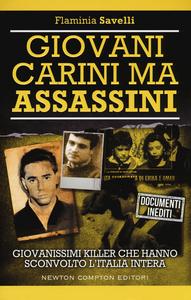 Libro Giovani carini ma assassini. Giovanissimi killer che hanno sconvolto l'Italia Flaminia Savelli