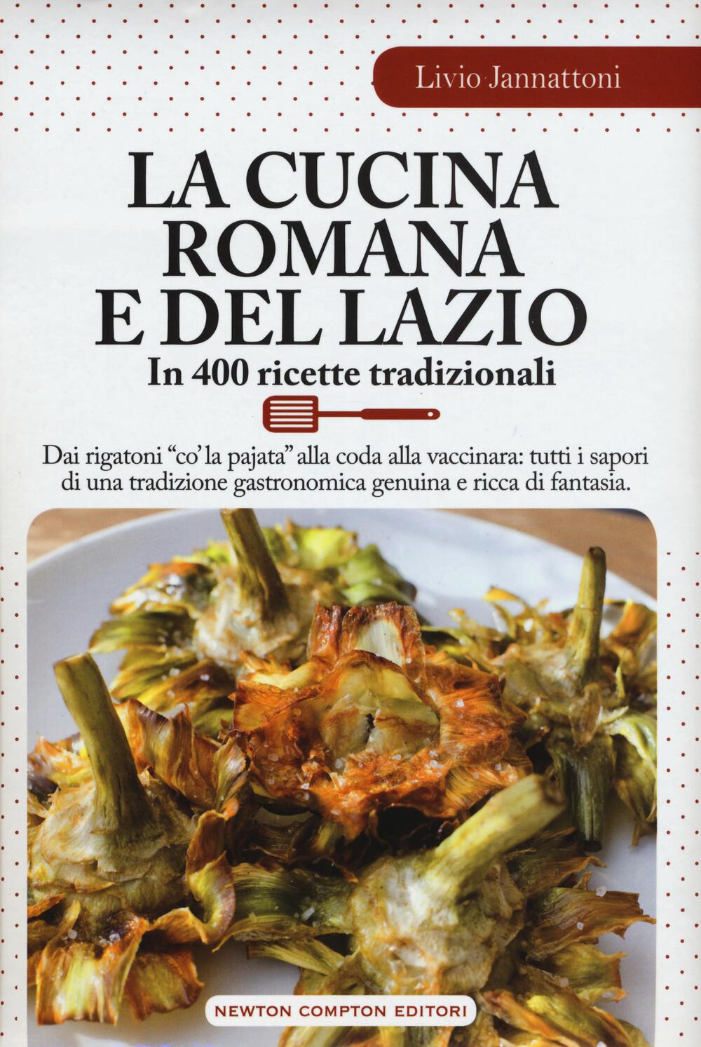 La cucina romana e del lazio in 400 ricette tradizionali for La cucina romana