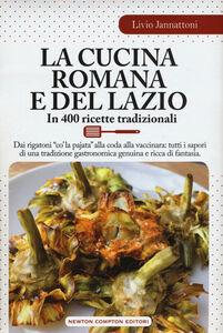 Libro La cucina romana e del Lazio. In 400 ricette tradizionali Livio Jannattoni