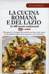 La cucina romana e del Lazio. In 400 ricette tradizionali