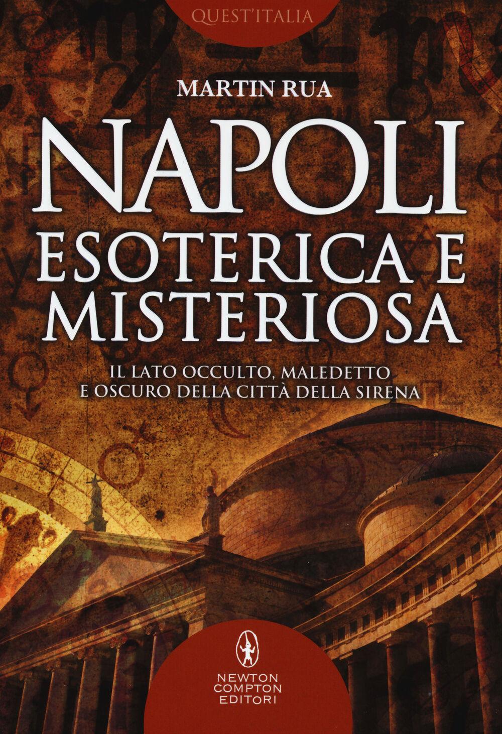Napoli esoterica e misteriosa. Il lato occulto, maledetto, oscuro della città della sirena
