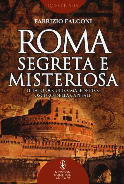 Roma segreta e misteriosa. Il lato occulto, maledetto, oscuro della capitale - Fabrizio Falconi - copertina