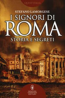 I signori di Roma. Storia e segreti - Stefano Lamorgese - copertina
