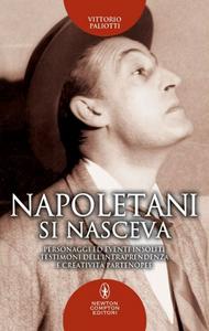 Libro Napoletani si nasceva. Personaggi ed eventi curiosi e insoliti, testimoni della intraprendenza e creatività partenopee Vittorio Paliotti