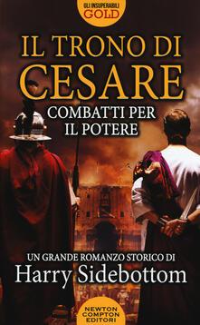 Combatti per il potere. Il trono di Cesare - Harry Sidebottom - copertina
