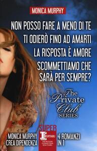 The Private Club series: Non posso fare a meno di te-Ti odierò fino ad amarti-La risposta è amore-Scommettiamo che sarà per sempre?