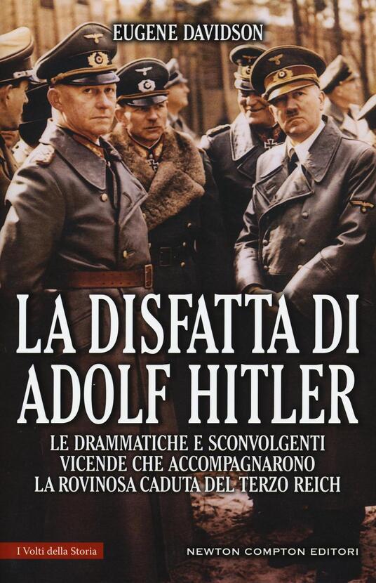 La disfatta di Adolf Hitler. Le drammatiche e sconvolgenti vicende che accompagnarono la rovinosa caduta del Terzo Reich - Eugene Davidson - copertina