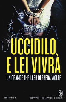 Uccidilo, e lei vivrà - Freda Wolff - copertina