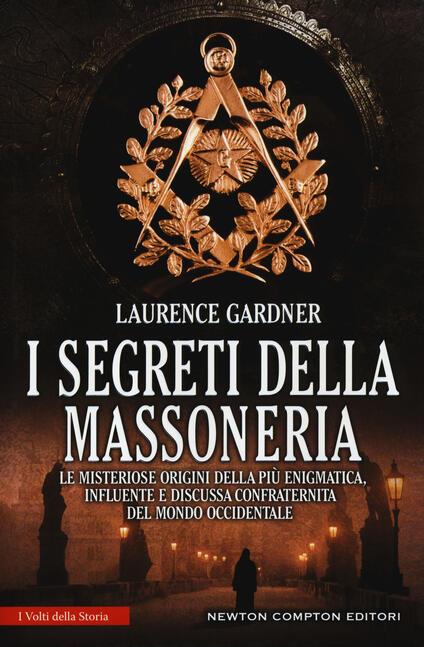 I segreti della massoneria. Le misteriose origini della più enigmatica, influente e discussa confraternita del mondo occidentale - Laurence Gardner - copertina
