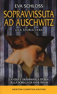 Sopravvissuta ad Auschwitz. La vera e drammatica storia della sorella di Anne Frank - Eva Schloss,Karen Bartlett - copertina