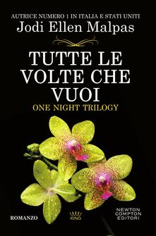 Tutte le volte che vuoi. One night trilogy - Jodi Ellen Malpas,Claudio Cavoni - ebook