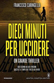 Dieci minuti per uccidere - Francesco Caringella - ebook