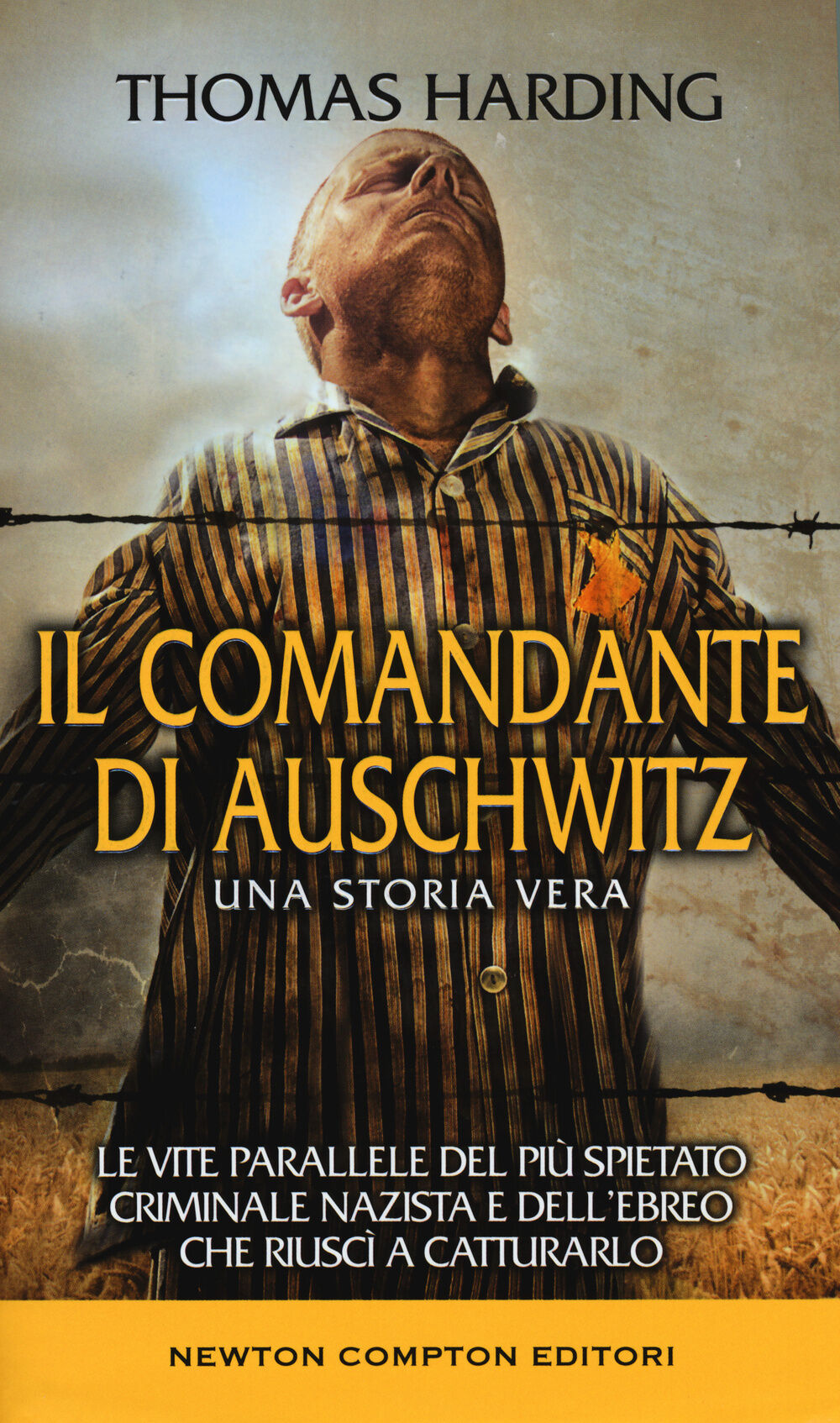 Il comandante di Auschwitz. Una storia vera. Le vite parallele del più spietato criminale nazista e dell'ebreo che riuscì a catturarlo