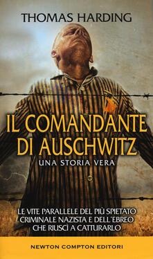 Il comandante di Auschwitz. Una storia vera. Le vite parallele del più spietato criminale nazista e dell'ebreo che riuscì a catturarlo - Thomas Harding - copertina