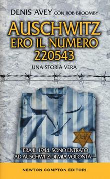 Auschwitz. Ero il numero 220543 - Denis Avey,Rob Broomby - copertina