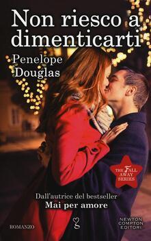 Non riesco a dimenticarti. The Fall Away Series - Penelope Douglas - copertina