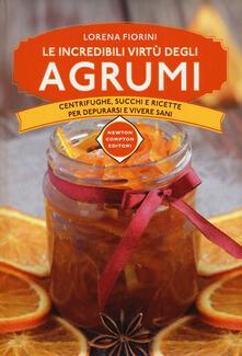 Le incredibili virtù degli agrumi. Centrifughe, succhi e ricette per depurarsi e vivere sani - Lorena Fiorini - copertina