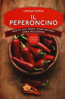 Il peperoncino. Ricette, sfizi, segreti, rimedi naturali, storia, miti e scienza - Lorena Fiorini - copertina