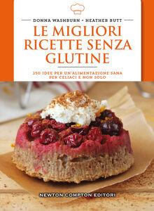 Foto Cover di Le migliori ricette senza glutine. 250 idee per un'alimentazione sana per celiaci e non solo, Libro di Donna Washburn,Heather Butt, edito da Newton Compton