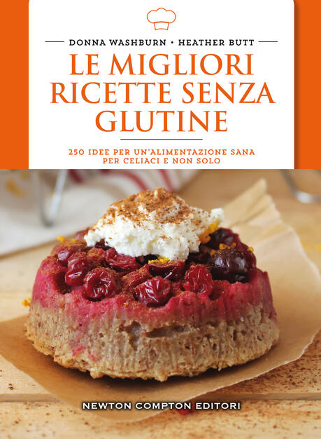 Le Migliori Ricette Senza Glutine 250 Idee Per Un Alimentazione Sana Per Celiaci E Non Solo Donna Washburn Heather Butt Libro Newton Compton Editori Manuali Di Cucina Ibs