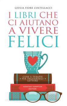 I libri che ci aiutano a vivere felici - Giulia Fiore Coltellacci - ebook