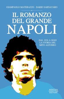 Il romanzo del grande Napoli. Dal 1926 a oggi. La storia del mito azzurro - Dario Sarnataro,Giampaolo Materazzo - ebook