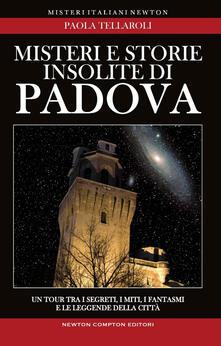 Misteri e storie insolite di Padova - Paola Tellaroli - ebook
