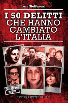 I 50 delitti che hanno cambiato l'Italia - Luca Steffenoni - ebook