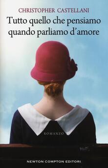 Tutto quello che pensiamo quando parliamo d'amore - Christopher Castellani - copertina