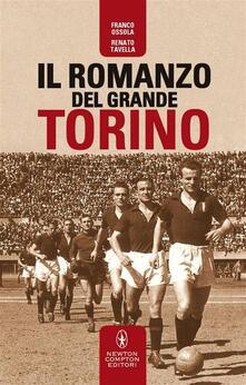 Il romanzo del grande Torino - Franco Ossola,Renato Tavella - ebook